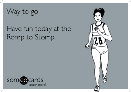 Way to go!   Have fun today at the Romp to Stomp.