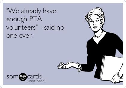 """""""We already have enough PTA volunteers""""  -said no one ever."""