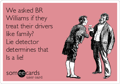We asked BR Williams if they treat their drivers like family? Lie detector determines that Is a lie!