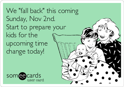 """We """"fall back"""" this coming Sunday, Nov 2nd.  Start to prepare your kids for the upcoming time change today!"""