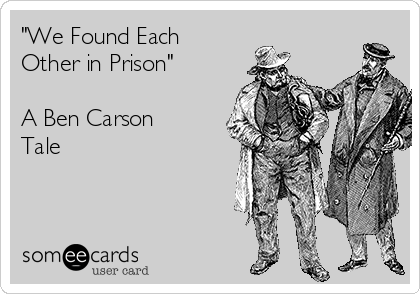 """""""We Found Each Other in Prison""""  A Ben Carson Tale"""