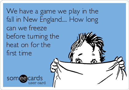 We have a game we play in the fall in New England.... How long can we freeze before turning the heat on for the first time