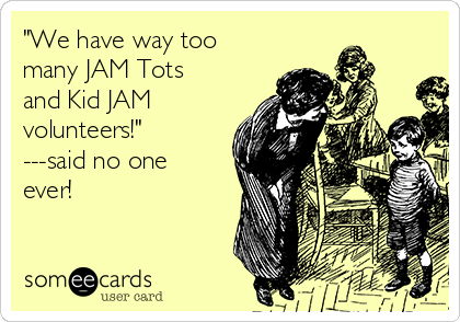 """""""We have way too many JAM Tots and Kid JAM volunteers!""""  ---said no one ever!"""