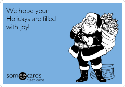 We hope your Holidays are filled with joy!