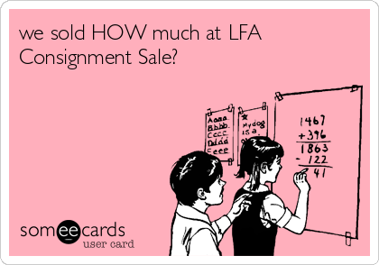 we sold HOW much at LFA Consignment Sale?