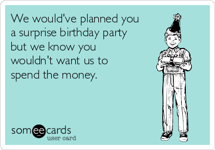 Someecards When You Care Enough To Hit Send We Want To Wish You A Happy Birthday