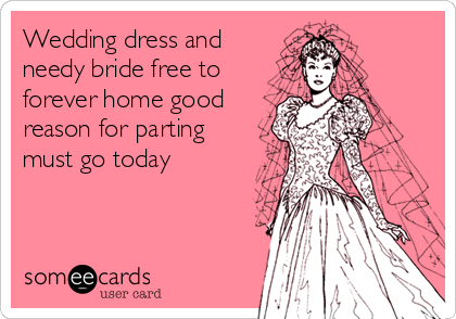 Wedding dress and needy bride free to  forever home good reason for parting must go today