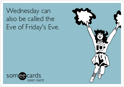 Wednesday can also be called the Eve of Friday's Eve.