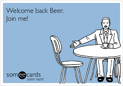 Welcome back Beer. Join me!