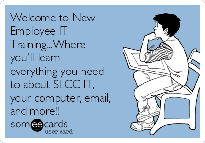 Welcome to New Employee IT Training...Where you'll learn everything you need to about SLCC IT, your computer, email, and more!!