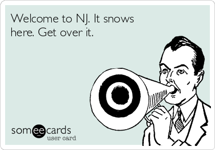Welcome to NJ. It snows here. Get over it.