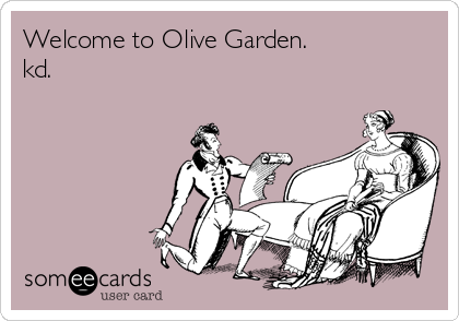 Welcome to Olive Garden. kd.