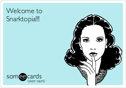 Welcome to Snarktopia!!!
