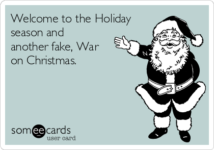 Welcome to the Holiday season and another fake, War on Christmas.