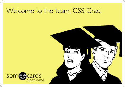 Welcome to the team, CSS Grad.
