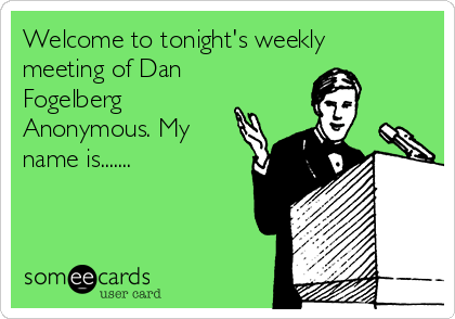 Welcome to tonight's weekly meeting of Dan Fogelberg Anonymous. My name is.......