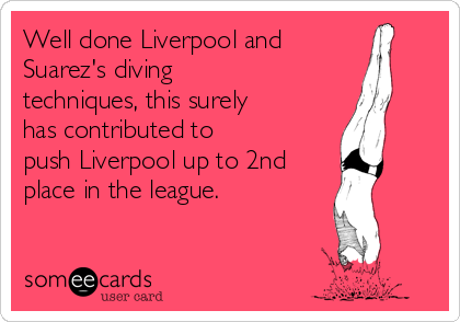Well done Liverpool and  Suarez's diving techniques, this surely has contributed to  push Liverpool up to 2nd place in the league.