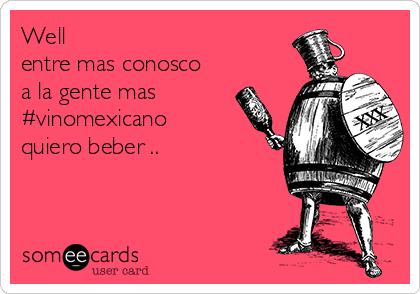 Well entre mas conosco a la gente mas #vinomexicano quiero beber ..