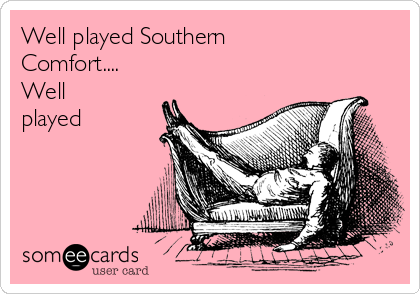 Well played Southern Comfort.... Well played