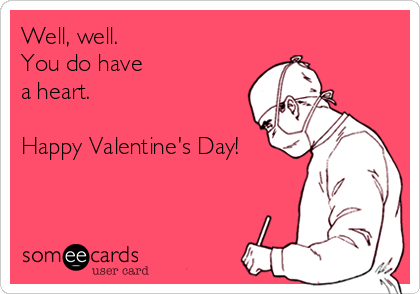 Well, well.  You do have  a heart.  Happy Valentine's Day!