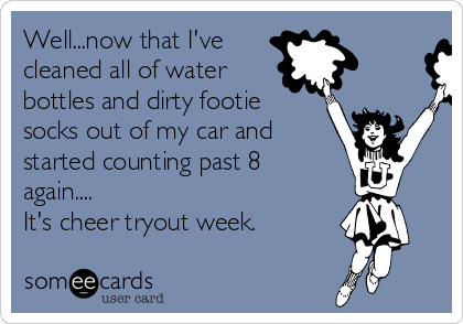 Well...now that I've  cleaned all of water  bottles and dirty footie socks out of my car and started counting past 8 again....  It's cheer tryout week.