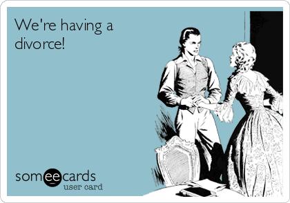 We're having a divorce!