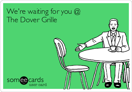 We're waiting for you @ The Dover Grille
