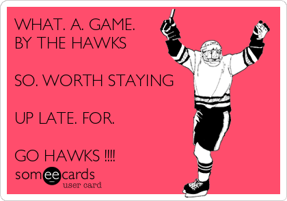 WHAT. A. GAME.  BY THE HAWKS   SO. WORTH STAYING   UP LATE. FOR.   GO HAWKS !!!!