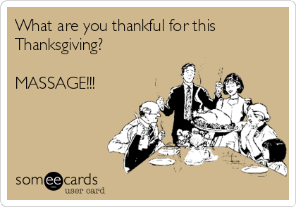 What are you thankful for this  Thanksgiving?  MASSAGE!!!