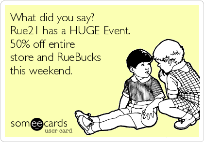 What did you say? Rue21 has a HUGE Event. 50% off entire store and RueBucks this weekend.
