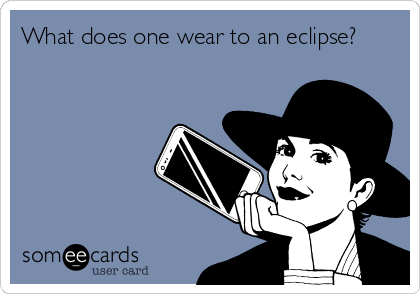 What does one wear to an eclipse?