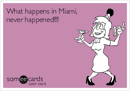 What happens in Miami, never happened!!!!