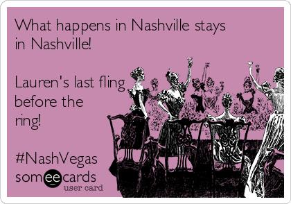 What happens in Nashville stays in Nashville!  Lauren's last fling before the ring!   #NashVegas