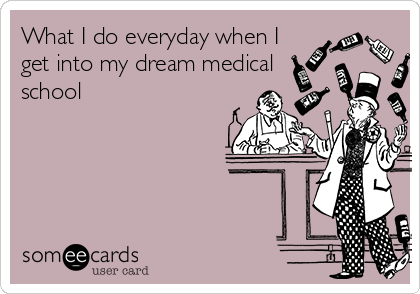What I do everyday when I get into my dream medical school