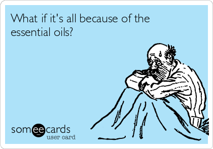 What if it's all because of the essential oils?