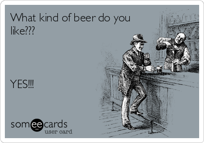 What kind of beer do you like???    YES!!!