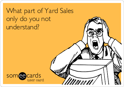 What part of Yard Sales only do you not understand?