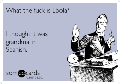 What The Fuck Is Ebola I Thought It Was Grandma In Spanish – Funny Spanish Birthday Cards