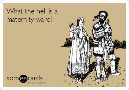 What the hell is a maternity ward?