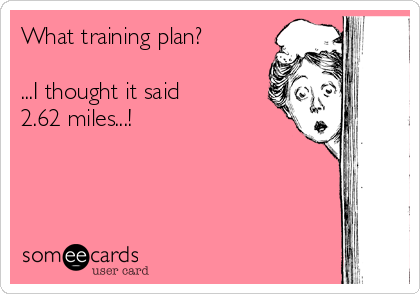 What training plan?  ...I thought it said 2.62 miles...!