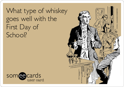 What type of whiskey goes well with the First Day of School?