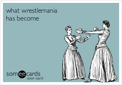 what wrestlemania has become