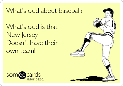 What's odd about baseball?  What's odd is that New Jersey Doesn't have their own team!