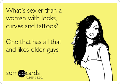 What's sexier than a woman with looks, curves and tattoos?  One that has all that and likes older guys