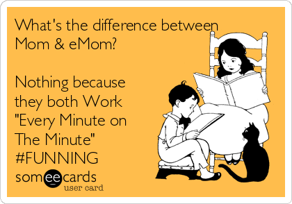 "What's the difference between Mom & eMom?  Nothing because they both Work ""Every Minute on The Minute"" #FUNNING"