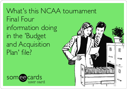 What's this NCAA tournament Final Four information doing in the 'Budget and Acquisition Plan' file?