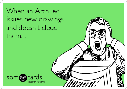 When an Architect  issues new drawings and doesn't cloud them....