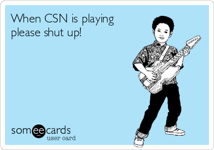 When CSN is playing please shut up!