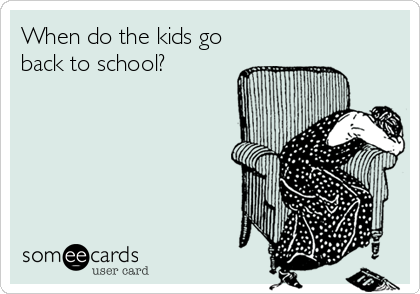 When do the kids go back to school?