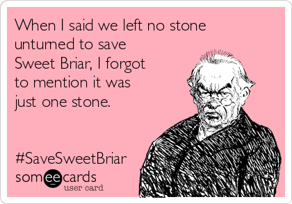 When I said we left no stone unturned to save Sweet Briar, I forgot  to mention it was  just one stone.   #SaveSweetBriar